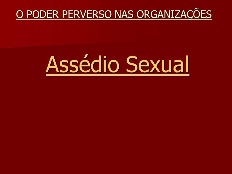 Assédio Sexual Assédio Sexual O PODER PERVERSO NAS ORGANIZAÇÕES