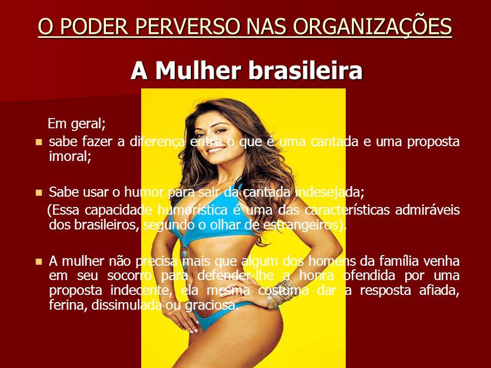 A Mulher brasileira Em geral; sabe fazer a diferença entre o que é uma cantada e uma proposta imoral; Sabe usar o humor para sair da cantada indesejad
