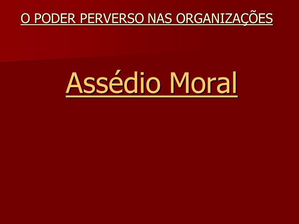 Assédio Moral Assédio Moral O PODER PERVERSO NAS ORGANIZAÇÕES