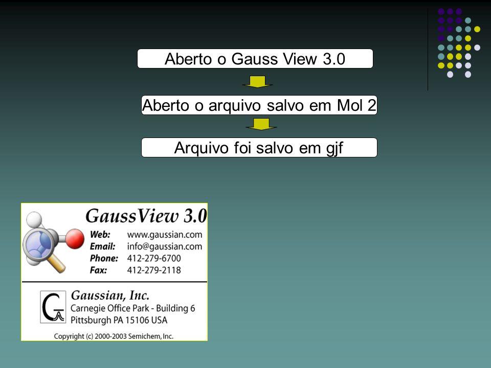 Aberto o Gauss View 3.0 Aberto o arquivo salvo em Mol 2 Arquivo foi salvo em gjf
