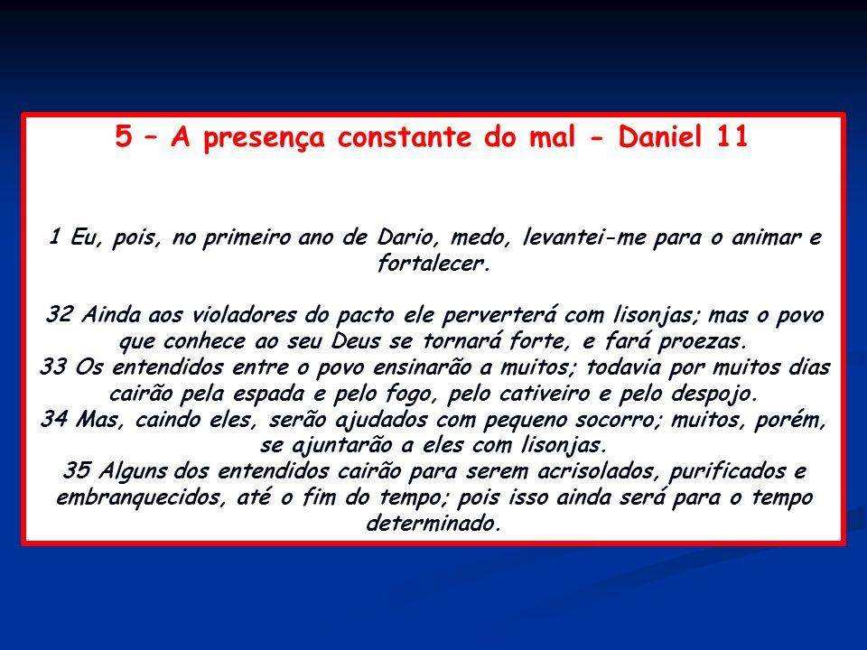 5 – A presença constante do mal - Daniel 11 1 Eu, pois, no primeiro ano de Dario, medo, levantei-me para o animar e fortalecer. 32 Ainda aos violadore