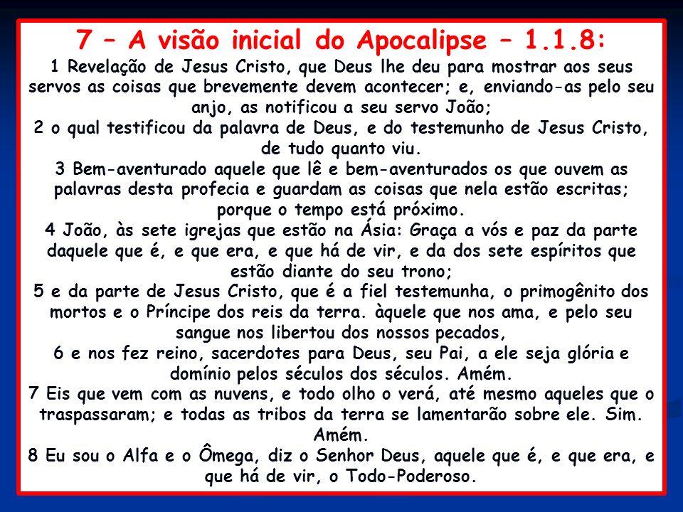 7 – A visão inicial do Apocalipse – 1.1.8: 1 Revelação de Jesus Cristo, que Deus lhe deu para mostrar aos seus servos as coisas que brevemente devem a