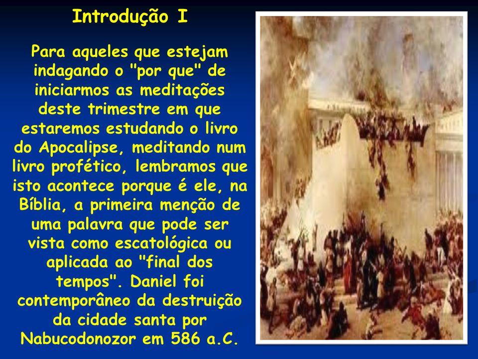 Introdução II Em sua primeira parte o livro faz a narrativa da vida de Daniel e de seus três amigos judeus no reino babilônico, isto, dos capítulos 1 a 6.