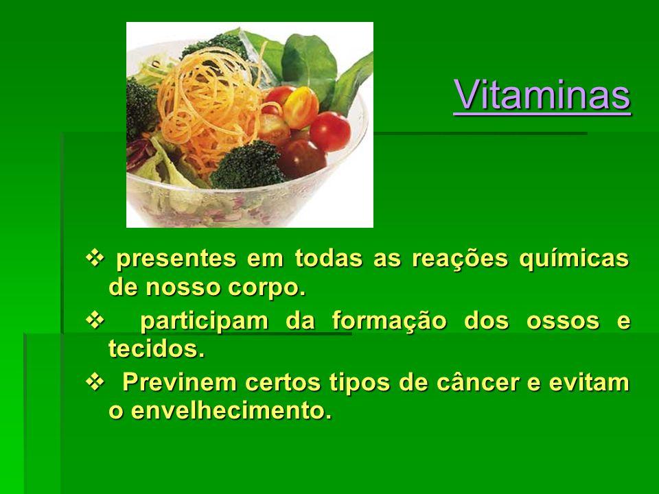 Vitaminas presentes em todas as reações químicas de nosso corpo. presentes em todas as reações químicas de nosso corpo. participam da formação dos oss