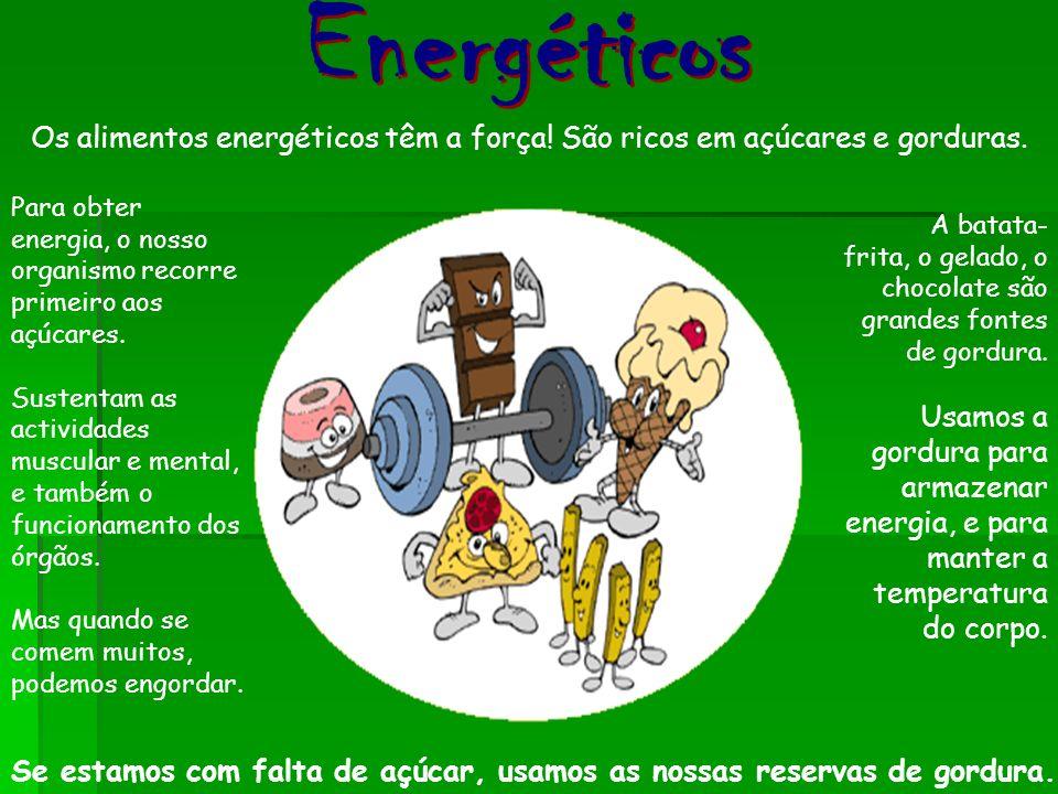 Os alimentos energéticos têm a força! São ricos em açúcares e gorduras. Para obter energia, o nosso organismo recorre primeiro aos açúcares. Sustentam