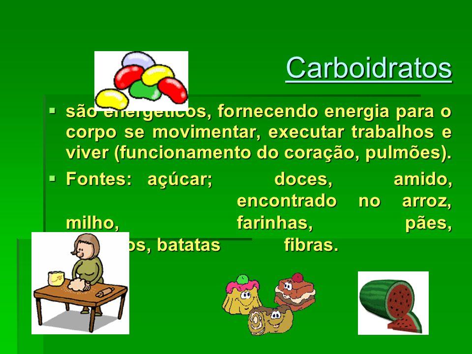 Carboidratos são energéticos, fornecendo energia para o corpo se movimentar, executar trabalhos e viver (funcionamento do coração, pulmões). são energ