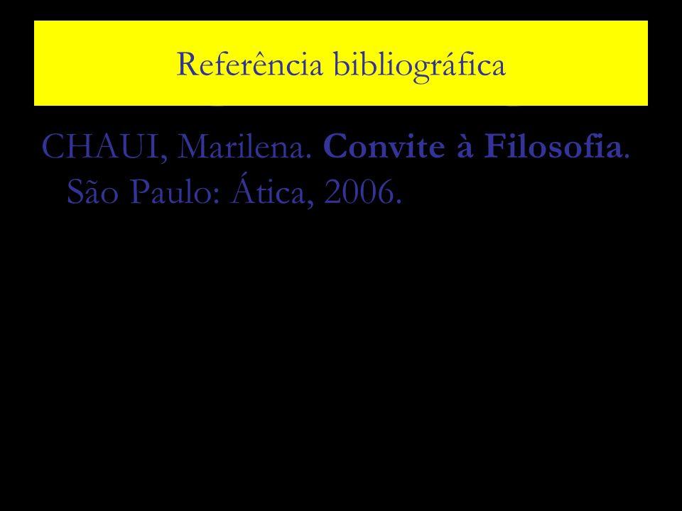 Referência bibliográfica CHAUI, Marilena. Convite à Filosofia. São Paulo: Ática, 2006.