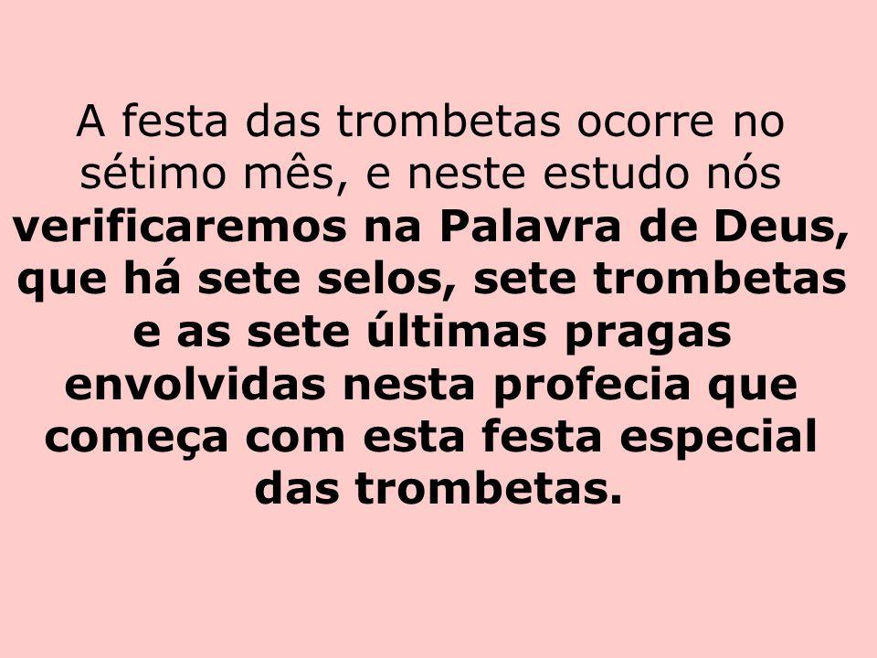 A festa das trombetas ocorre no sétimo mês, e neste estudo nós verificaremos na Palavra de Deus, que há sete selos, sete trombetas e as sete últimas p