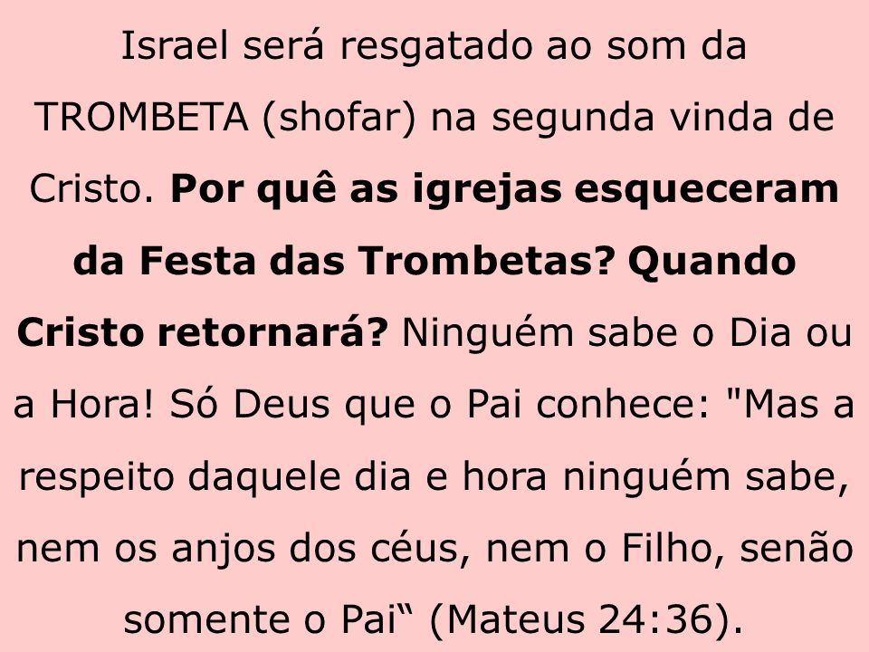 Israel será resgatado ao som da TROMBETA (shofar) na segunda vinda de Cristo. Por quê as igrejas esqueceram da Festa das Trombetas? Quando Cristo reto