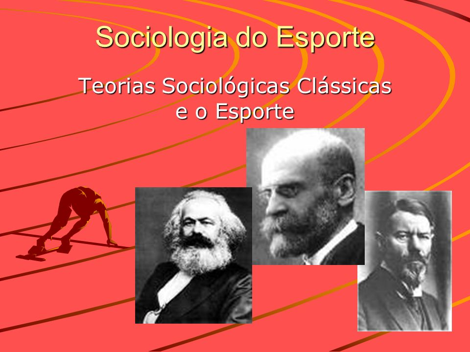 Sociologia do Esporte Teorias Sociológicas Clássicas e o Esporte