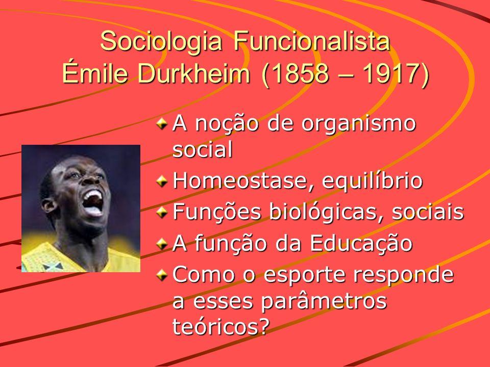 Sociologia Funcionalista Émile Durkheim (1858 – 1917) A noção de organismo social Homeostase, equilíbrio Funções biológicas, sociais A função da Educa