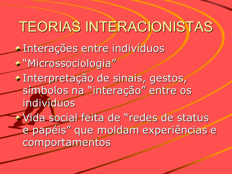 TEORIAS INTERACIONISTAS Interações entre indivíduos Microssociologia Interpretação de sinais, gestos, símbolos na interação entre os indivíduos Vida s