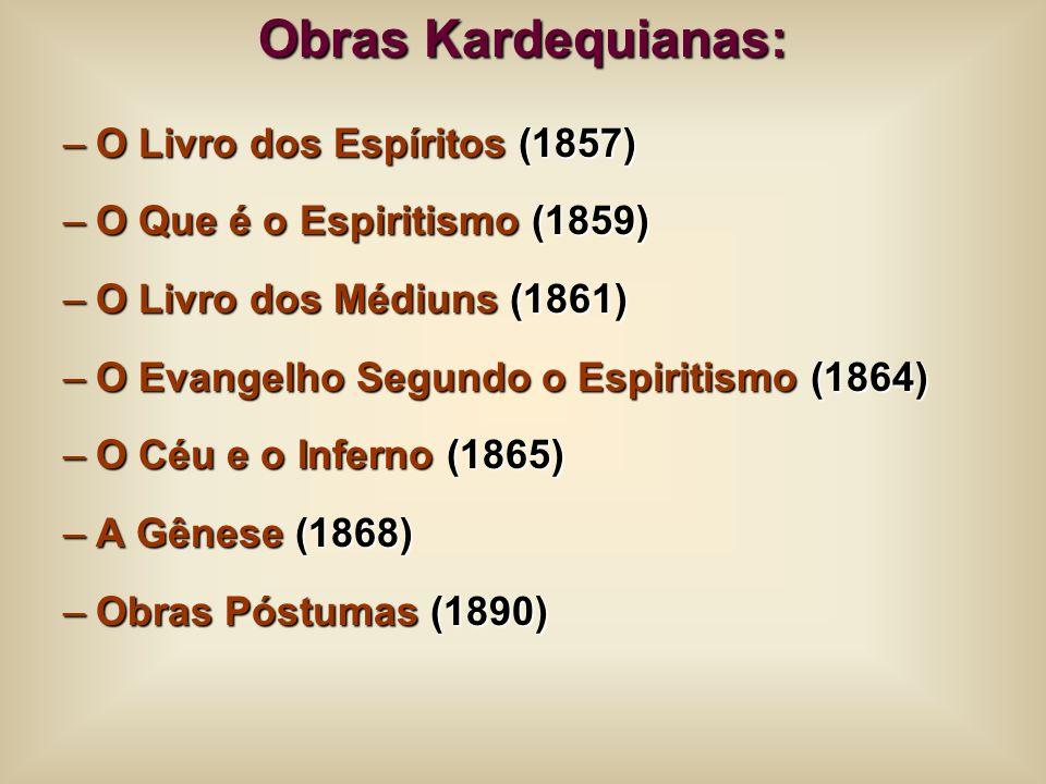 Obras Kardequianas: –O Livro dos Espíritos (1857) –O Que é o Espiritismo (1859) –O Livro dos Médiuns (1861) –O Evangelho Segundo o Espiritismo (1864)