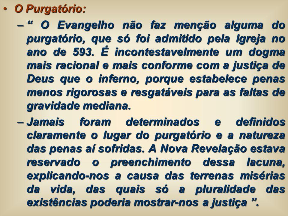 O Purgatório:O Purgatório: – O Evangelho não faz menção alguma do purgatório, que só foi admitido pela Igreja no ano de 593. É incontestavelmente um d