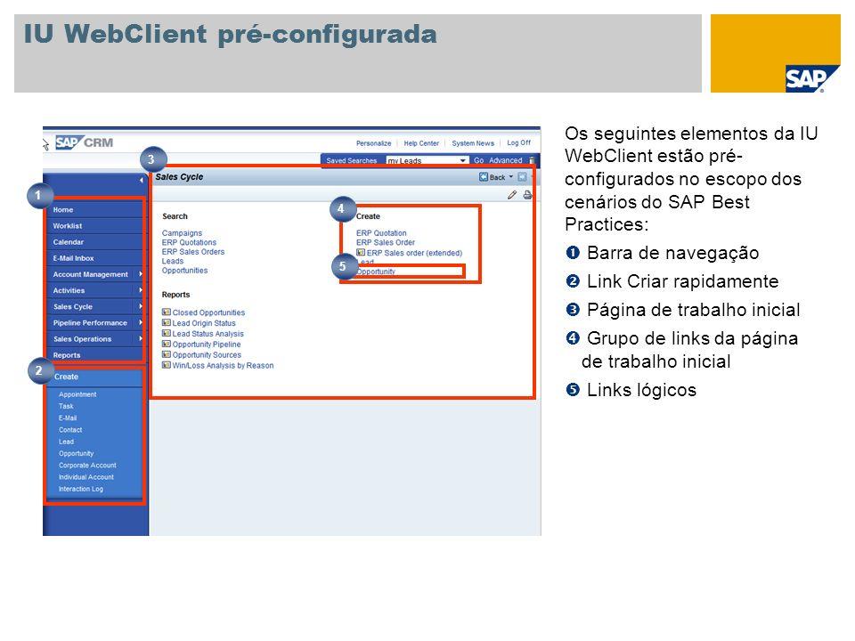 IU WebClient pré-configurada Os seguintes elementos da IU WebClient estão pré- configurados no escopo dos cenários do SAP Best Practices: Barra de nav