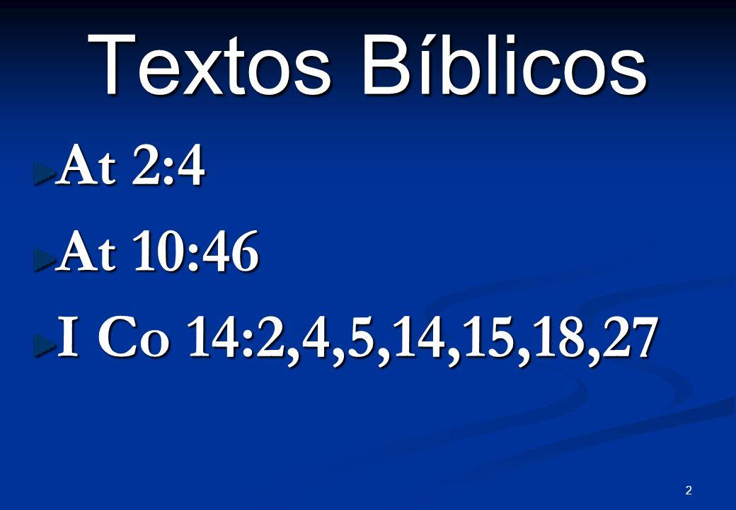 2 Textos Bíblicos At 2:4 At 10:46 I Co 14:2,4,5,14,15,18,27