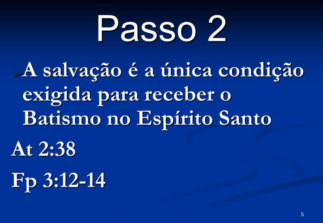 5 Passo 2 A salvação é a única condição exigida para receber o Batismo no Espírito Santo At 2:38 Fp 3:12-14