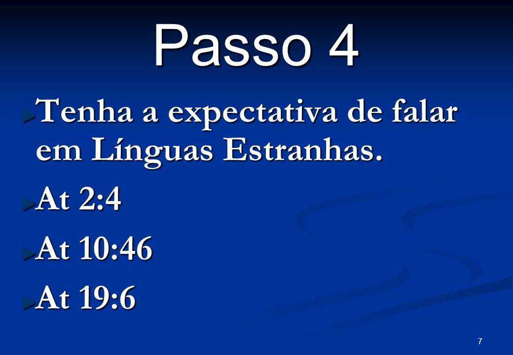 7 Passo 4 Tenha a expectativa de falar em Línguas Estranhas. At 2:4 At 10:46 At 19:6