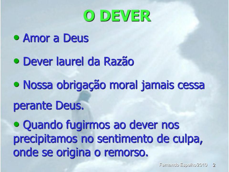O DEVER 2 Fernando Espelho 2010 Amor a Deus Amor a Deus Dever laurel da Razão Dever laurel da Razão Nossa obrigação moral jamais cessa perante Deus. N