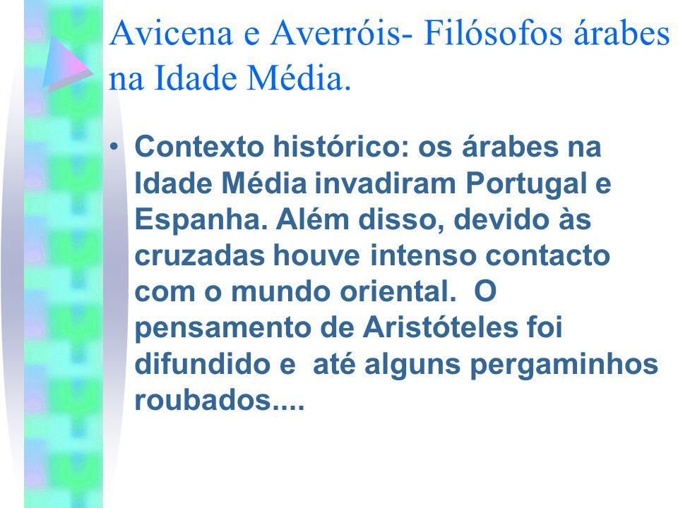 Avicena e Averróis- Filósofos árabes na Idade Média. Contexto histórico: os árabes na Idade Média invadiram Portugal e Espanha. Além disso, devido às