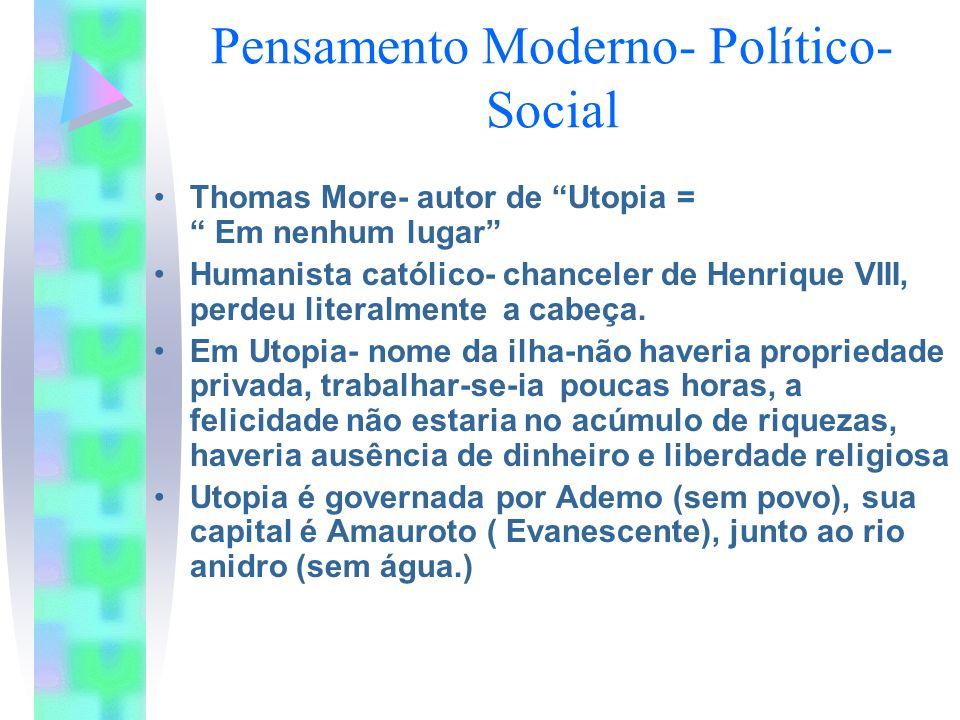 Pensamento Moderno- Político- Social Thomas More- autor de Utopia = Em nenhum lugar Humanista católico- chanceler de Henrique VIII, perdeu literalment