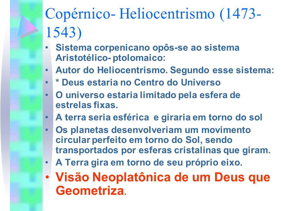 Copérnico- Heliocentrismo (1473- 1543) Sistema corpenicano opôs-se ao sistema Aristotélico- ptolomaico: Autor do Heliocentrismo. Segundo esse sistema: