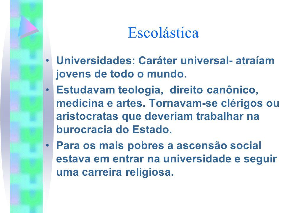 Escolástica Universidades: Caráter universal- atraíam jovens de todo o mundo. Estudavam teologia, direito canônico, medicina e artes. Tornavam-se clér
