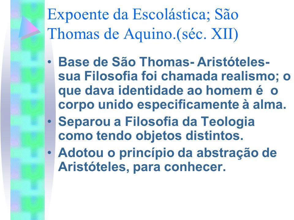 Expoente da Escolástica; São Thomas de Aquino.(séc. XII) Base de São Thomas- Aristóteles- sua Filosofia foi chamada realismo; o que dava identidade ao