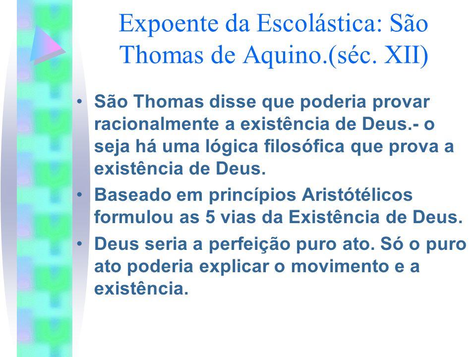 Expoente da Escolástica: São Thomas de Aquino.(séc. XII) São Thomas disse que poderia provar racionalmente a existência de Deus.- o seja há uma lógica