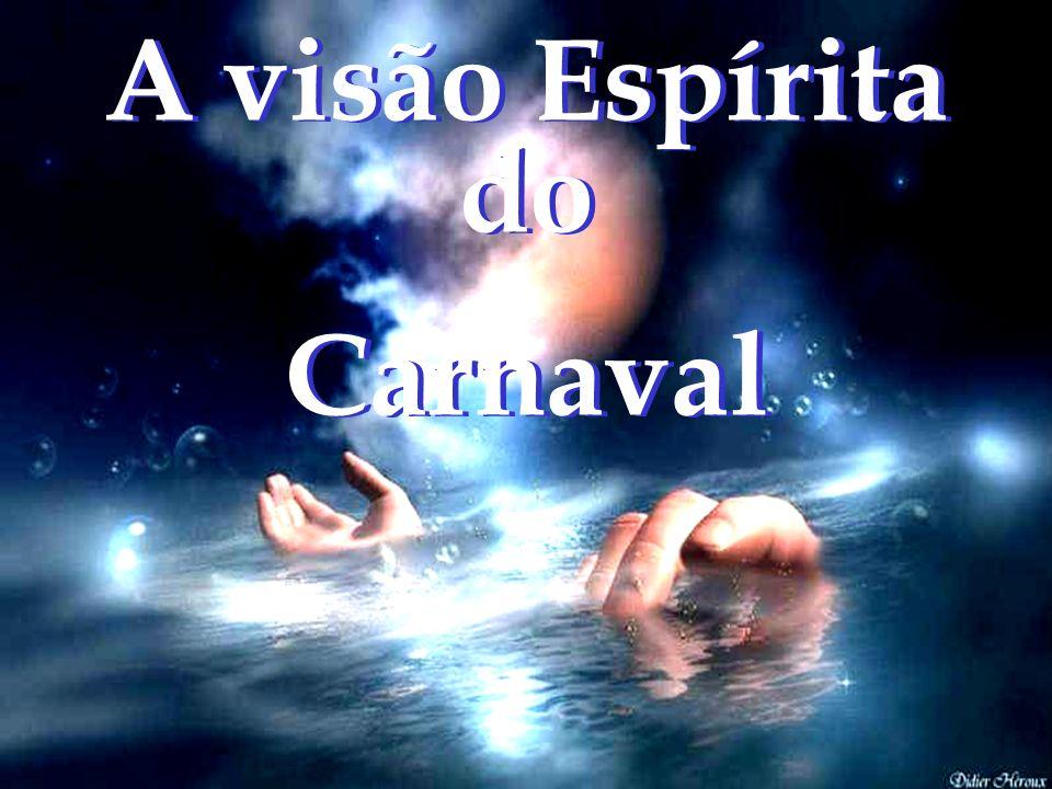 A visão Espírita do Carnaval A visão Espírita do Carnaval