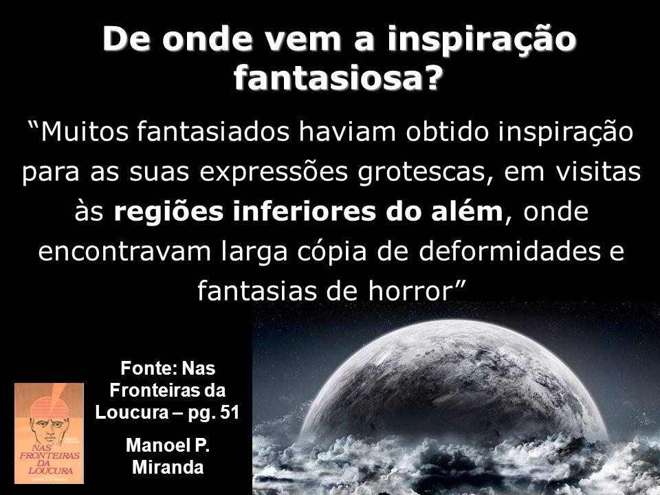 Fonte: Nas Fronteiras da Loucura – pg. 51 Manoel P. Miranda Muitos fantasiados haviam obtido inspiração para as suas expressões grotescas, em visitas