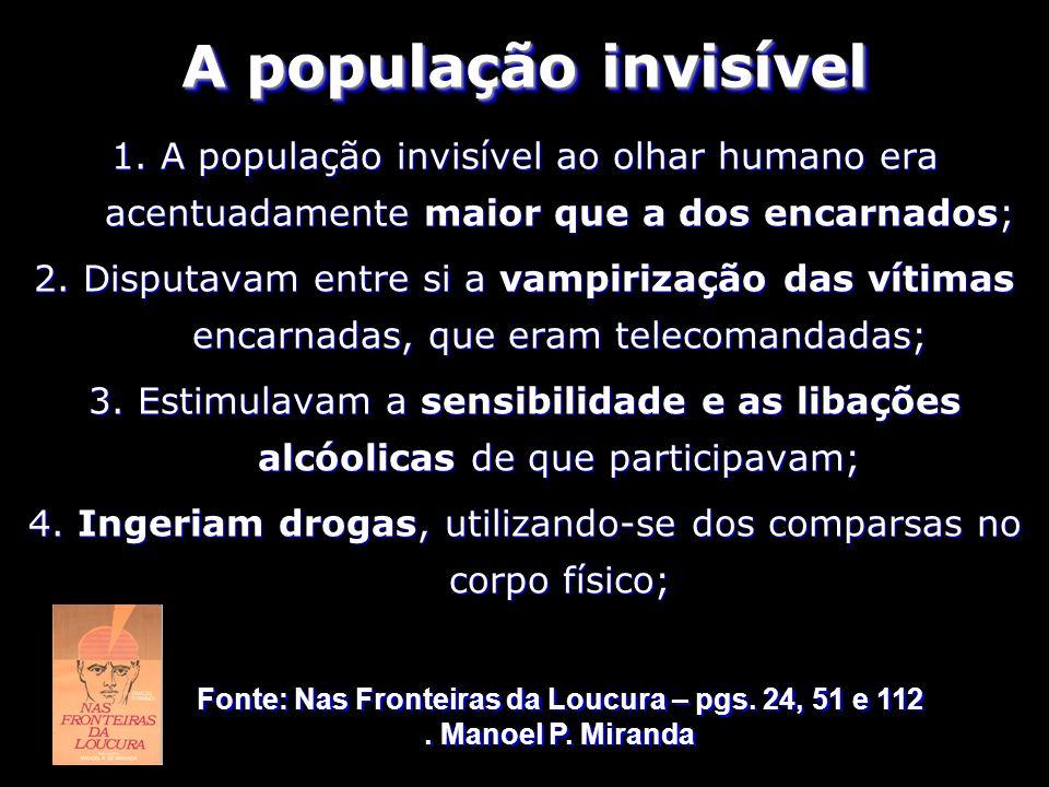 1. A população invisível ao olhar humano era acentuadamente maior que a dos encarnados; 2. Disputavam entre si a vampirização das vítimas encarnadas,