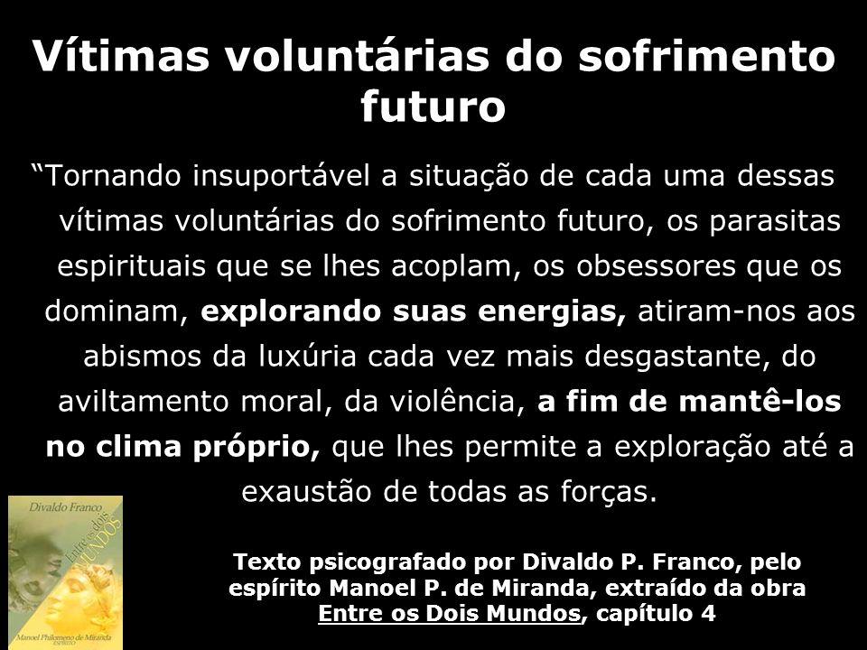 Vítimas voluntárias do sofrimento futuro Tornando insuportável a situação de cada uma dessas vítimas voluntárias do sofrimento futuro, os parasitas es