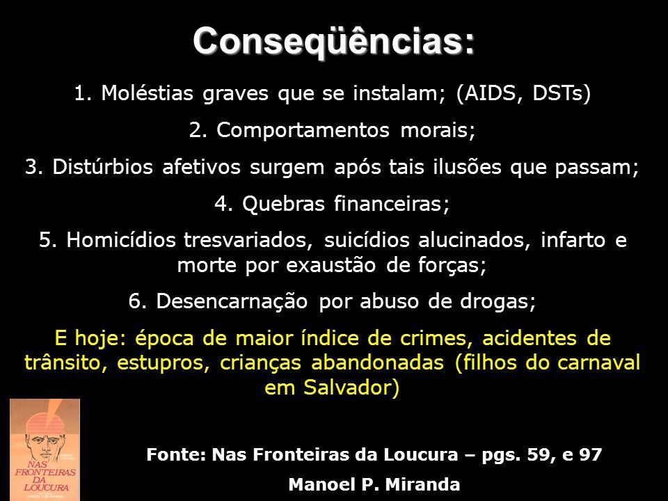Conseqüências: Fonte: Nas Fronteiras da Loucura – pgs. 59, e 97 Manoel P. Miranda 1. Moléstias graves que se instalam; (AIDS, DSTs) 2. Comportamentos