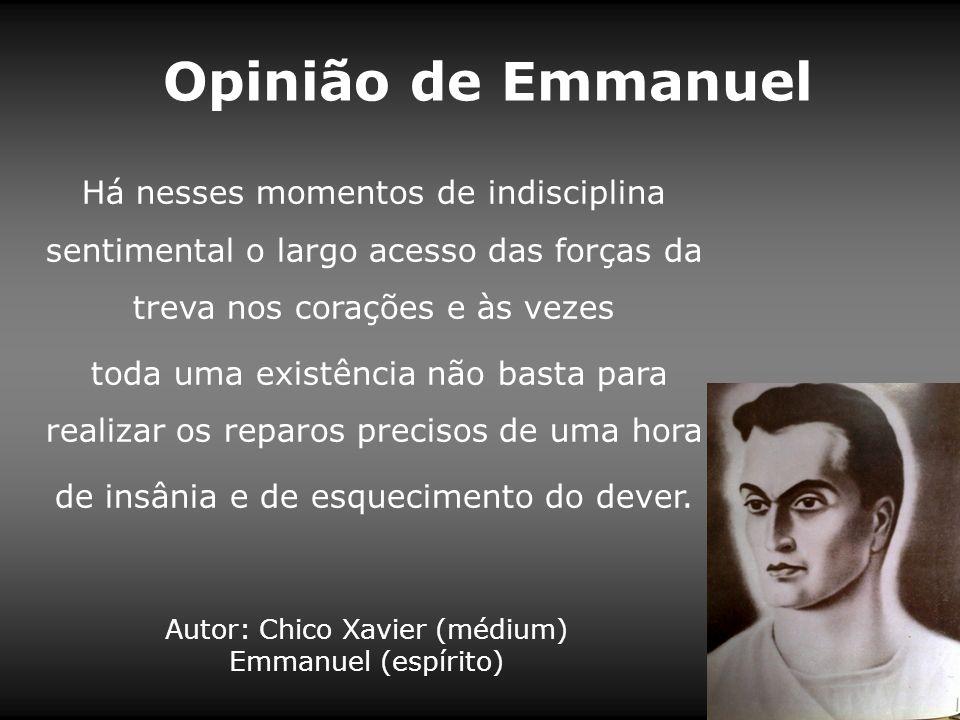 Autor: Chico Xavier (médium) Emmanuel (espírito) Opinião de Emmanuel Há nesses momentos de indisciplina sentimental o largo acesso das forças da treva