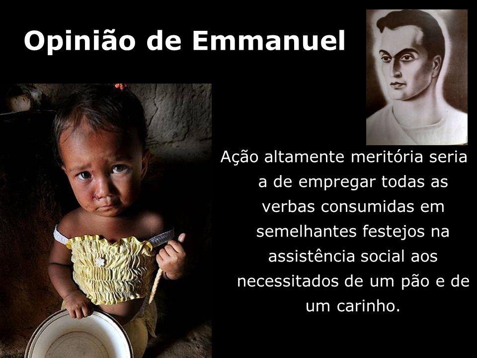Ação altamente meritória seria a de empregar todas as verbas consumidas em semelhantes festejos na assistência social aos necessitados de um pão e de