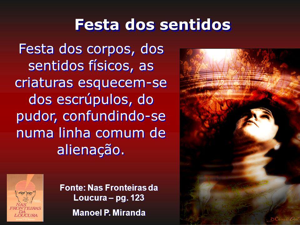 Festa dos sentidos Festa dos corpos, dos sentidos físicos, as criaturas esquecem-se dos escrúpulos, do pudor, confundindo-se numa linha comum de alien