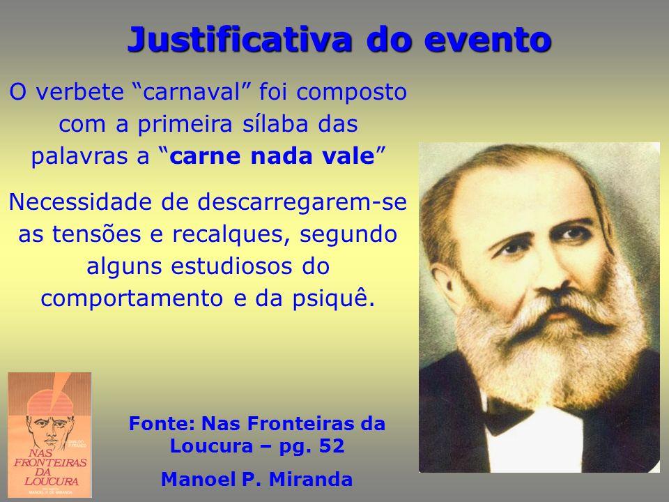 Justificativa do evento Fonte: Nas Fronteiras da Loucura – pg. 52 Manoel P. Miranda O verbete carnaval foi composto com a primeira sílaba das palavras