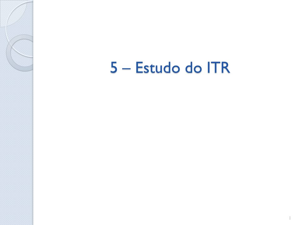 5 – Estudo do ITR 1