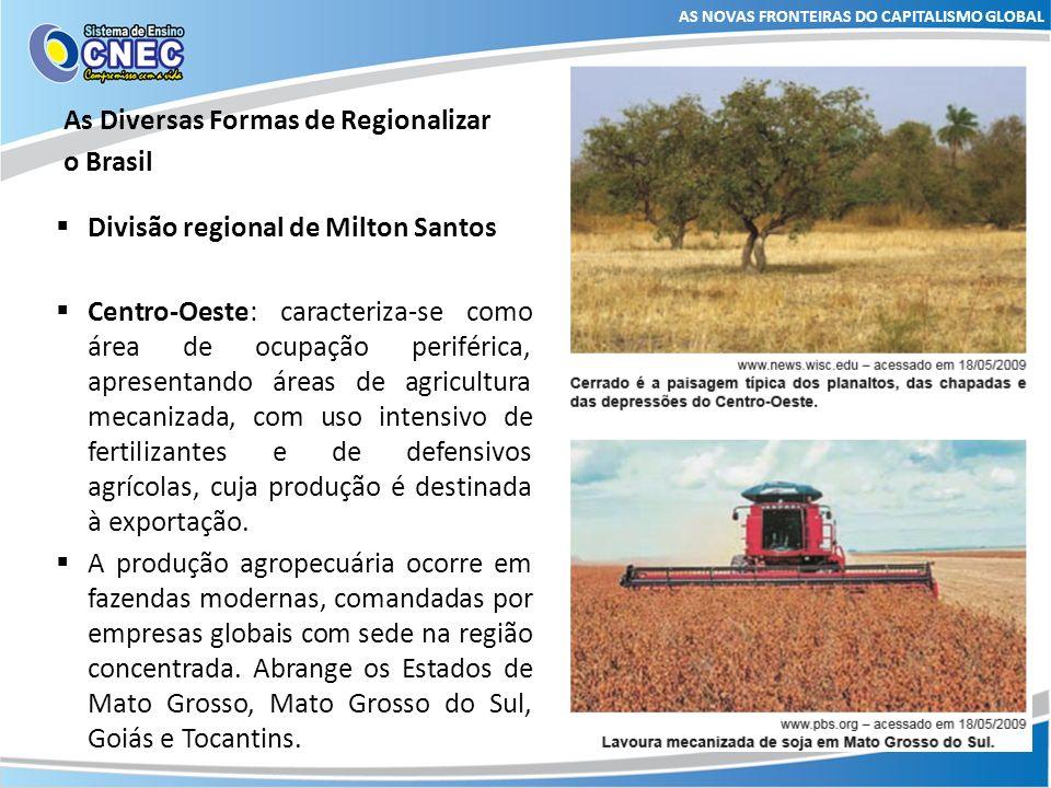 As Diversas Formas de Regionalizar o Brasil AS NOVAS FRONTEIRAS DO CAPITALISMO GLOBAL Divisão regional de Milton Santos Nordeste: mais antiga área de povoamento do Brasil.