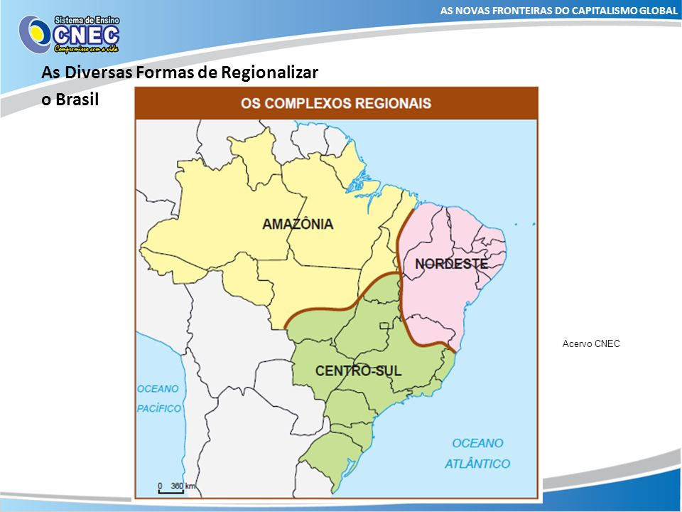 As Diversas Formas de Regionalizar o Brasil AS NOVAS FRONTEIRAS DO CAPITALISMO GLOBAL Acervo CNEC