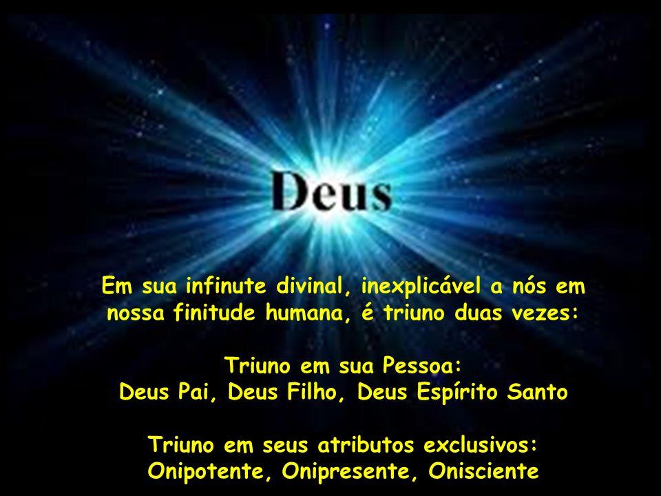 Em sua infinute divinal, inexplicável a nós em nossa finitude humana, é triuno duas vezes: Triuno em sua Pessoa: Deus Pai, Deus Filho, Deus Espírito S