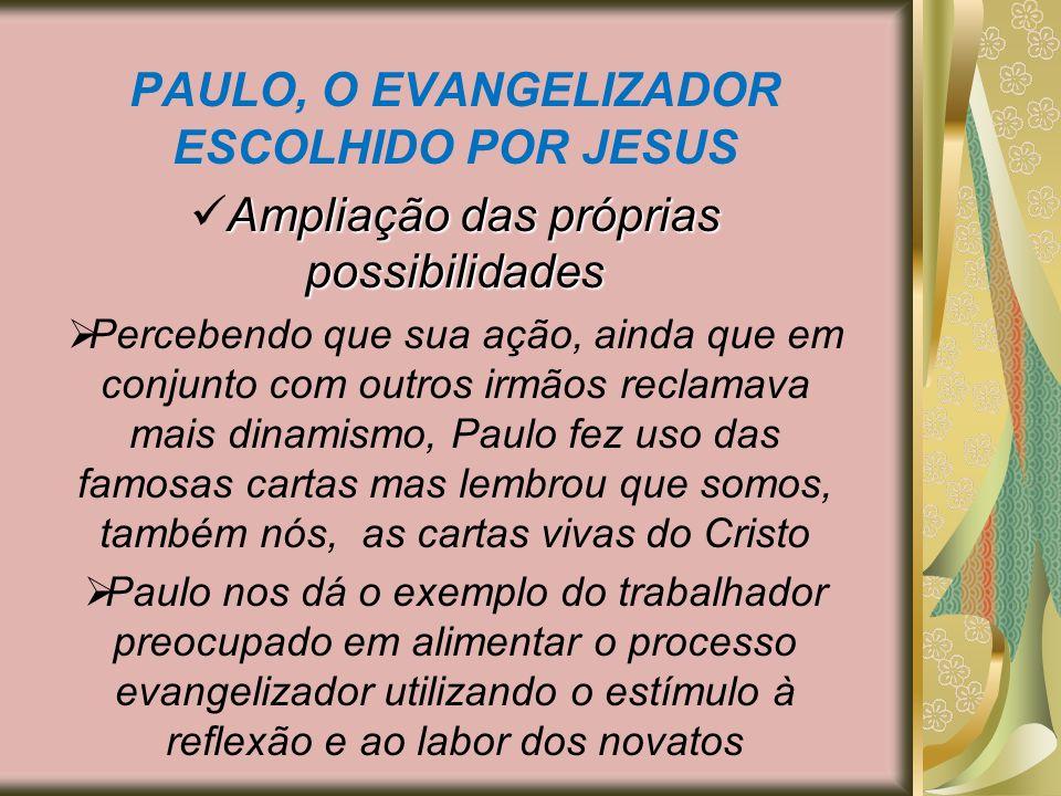 PAULO, O EVANGELIZADOR ESCOLHIDO POR JESUS Ampliação das próprias possibilidades Percebendo que sua ação, ainda que em conjunto com outros irmãos recl