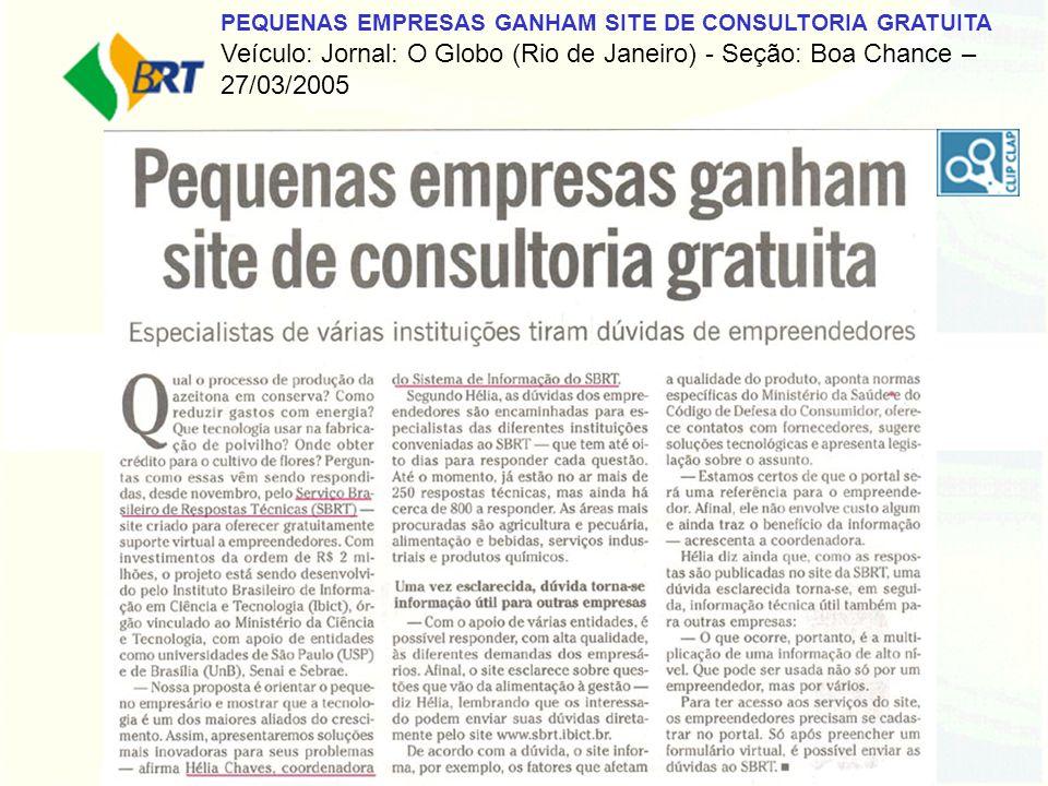 PEQUENAS EMPRESAS GANHAM SITE DE CONSULTORIA GRATUITA Veículo: Jornal: O Globo (Rio de Janeiro) - Seção: Boa Chance – 27/03/2005