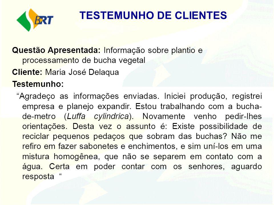 Questão Apresentada: Informação sobre plantio e processamento de bucha vegetal Cliente: Maria José Delaqua Testemunho: Agradeço as informações enviada