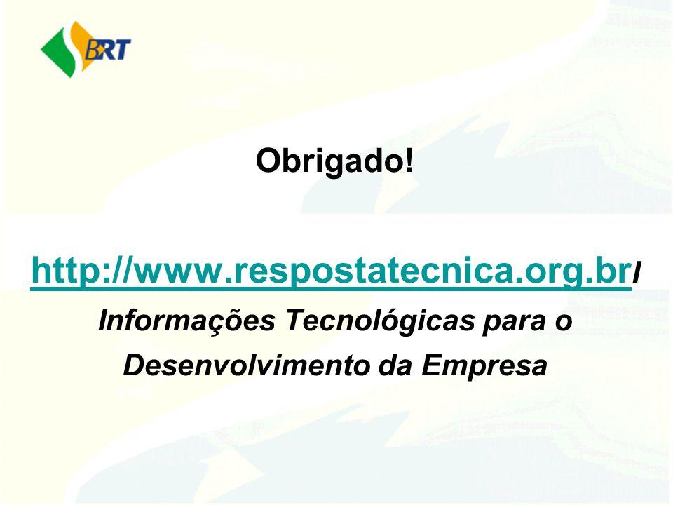 Obrigado! http://www.respostatecnica.org.br I Informações Tecnológicas para o Desenvolvimento da Empresa http://www.respostatecnica.org.br