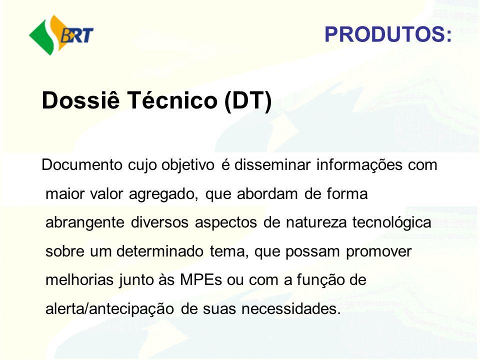 Dossiê Técnico (DT) Documento cujo objetivo é disseminar informações com maior valor agregado, que abordam de forma abrangente diversos aspectos de na