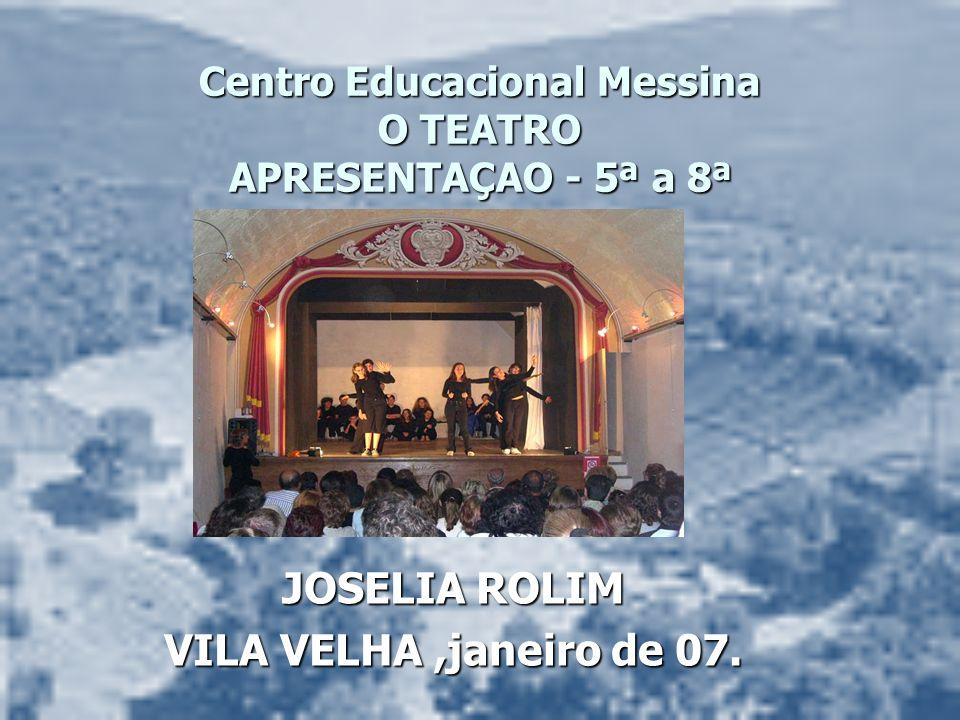 Centro Educacional Messina O TEATRO APRESENTAÇAO - 5ª a 8ª JOSELIA ROLIM VILA VELHA,janeiro de 07.