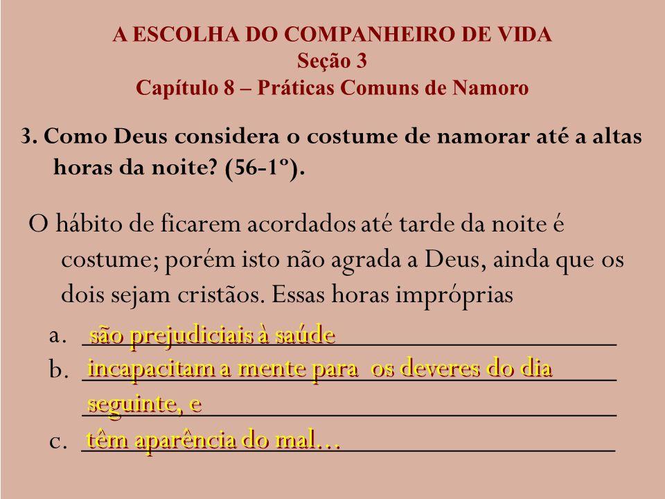 A ESCOLHA DO COMPANHEIRO DE VIDA Seção 3 Capítulo 8 – Práticas Comuns de Namoro 3. Como Deus considera o costume de namorar até a altas horas da noite