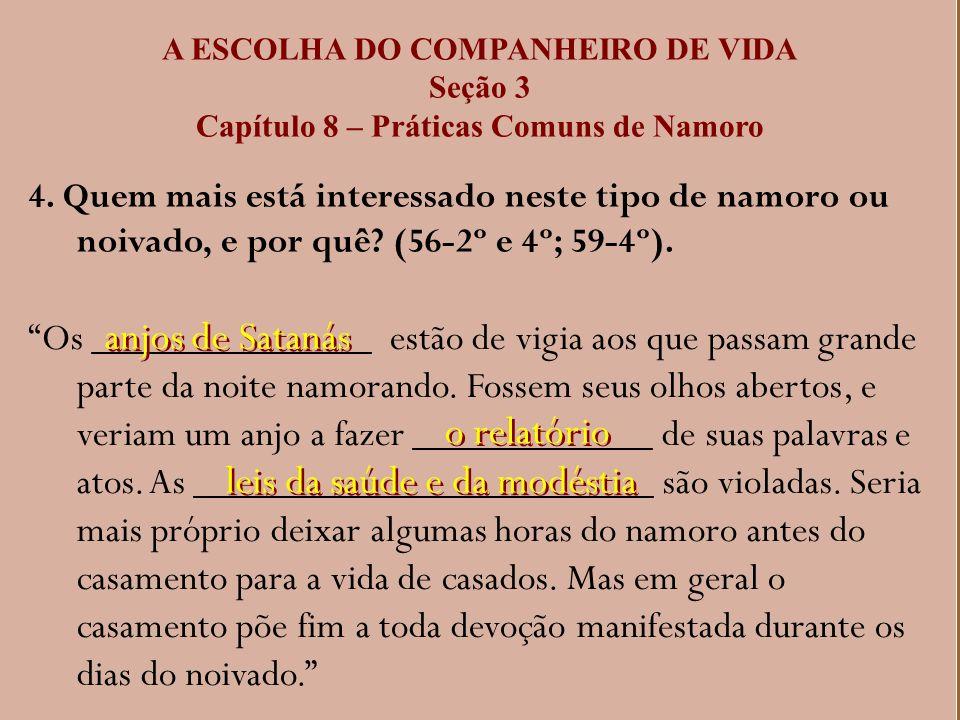 A ESCOLHA DO COMPANHEIRO DE VIDA Seção 3 Capítulo 8 – Práticas Comuns de Namoro 4. Quem mais está interessado neste tipo de namoro ou noivado, e por q